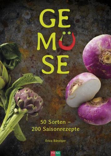 Gemüse - 50 Sorten - 200 Saisonrezepte