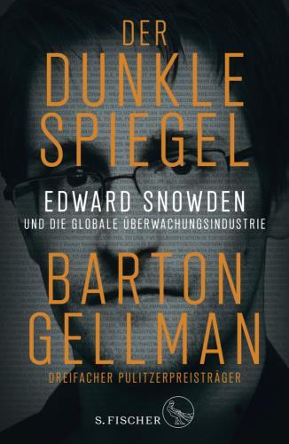 Der dunkle Spiegel: Edward Snowden und die globale Überwachungsindustrie