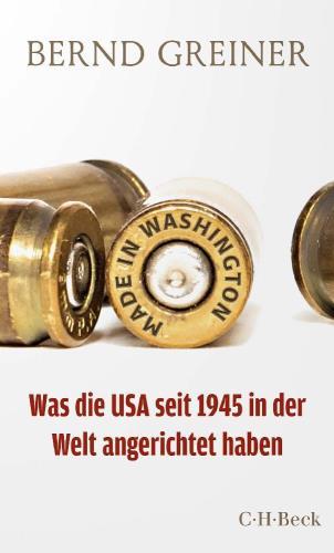Made in Washington - Was die USA seit 1945 in der Welt angerichtet haben