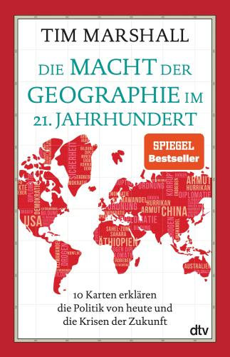 Die Macht der Geographie im 21. Jahrhundert - 10 Karten erklären die Politik von Heute und die Krisen der Zukunft
