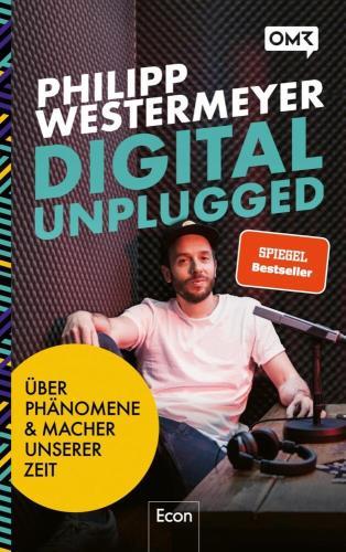 Digital unplagged - Über Phänomene und Macher unserer Zeit