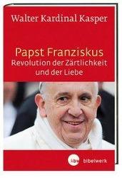 Papst Franziskus - Revolution der Zärtlichkeit und der Liebe
