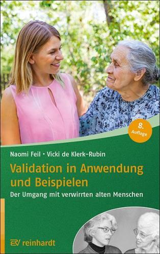 Validation in Anwendung und Beispielen - Der Umgang mit verwirrten und alten Menschen