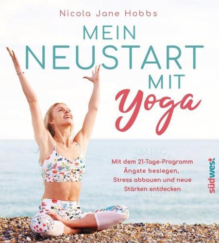 Mein Neustart mit Yoga: mit dem 21-Tage-Programm Ängste besiegen