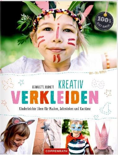 Kreativ verkleiden - Kinderleichte Ideen für Masken, Schminken und Kostüme