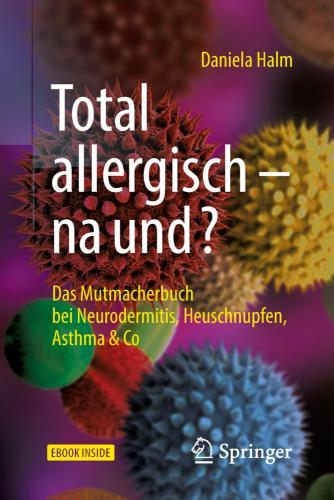 Total allergisch - na und?: das Mutmachbuch bei Neurodermitis, Heuschnupfen, Asthma & Co