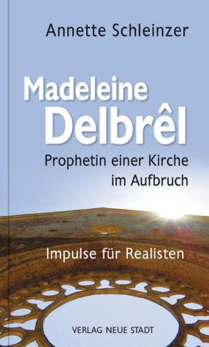 Madeleine Delbrel - Prophetin einer Kirche im Aufbruch