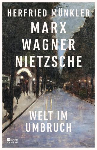 Marx, Wagner, Nietzsche - Welt im Umbruch