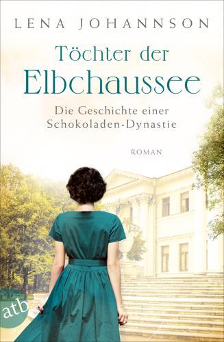 Töchter der Elbchaussee - Die Geschichte einer Schokoladendynastie