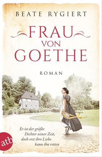 Frau von Goethe -Er ist der größte Dichter seiner Zeit, doch erst ihre Liebe kann ihn retten