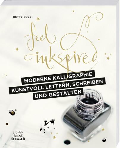 Feel Inkspired - Moderne Kalligraphie kunstvoll Lettern, Schreiben und Gestalten