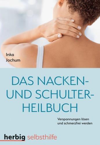 Das Nacken- und Schulterheilbuch: mit Leichtigkeit Verspannungen lösen und schmerzfrei werden