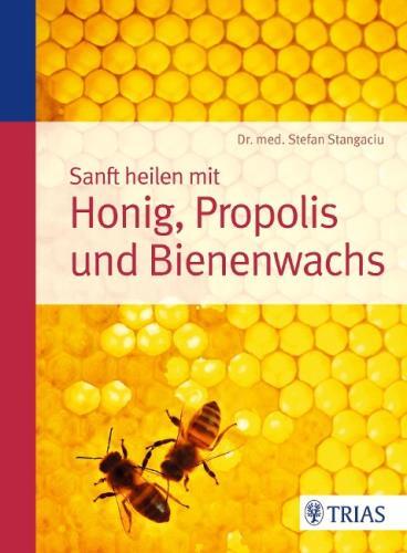 Sanft heilen mit Honig, Propolis und Bienenwachs