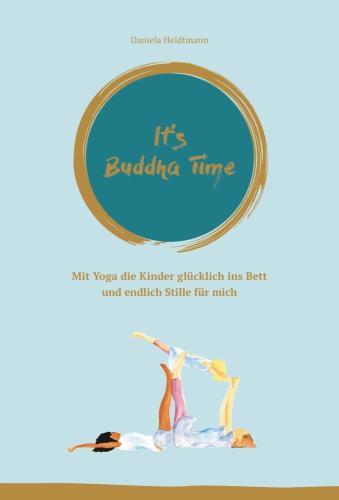 It's Buddha Time - Mit Yoga die Kinder glücklich ins Bett und endlich Stille für mich