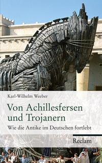 Von Achillesfersen und Trojanern