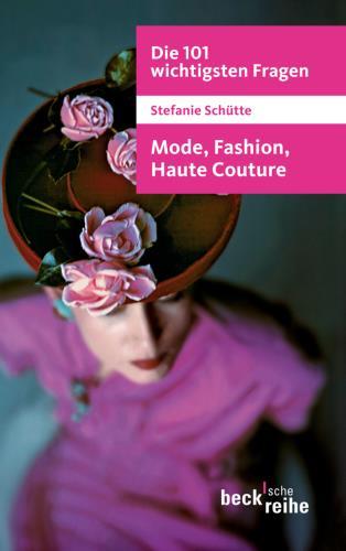 Die 101 wichtigsten Fragen - Fashion, Haute Couture