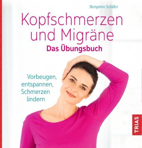 Kopfschmerzen und Migräne - das Übungsbuch