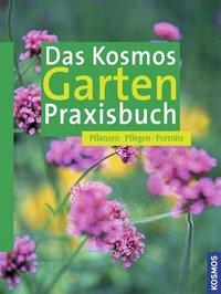 Das Kosmos Garten-Praxisbuch