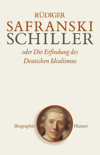 Friedrich Schiller oder die Erfindung des Deutschen Idealismus