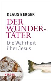 Der Wundertäter - Die Wahrheit über Jesus