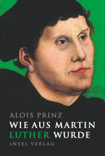 Wie aus Martin Luther wurde
