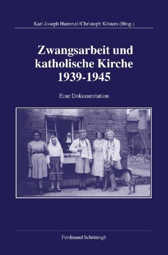 Zwangsarbeit und katholische Kirche 1939 - 1945