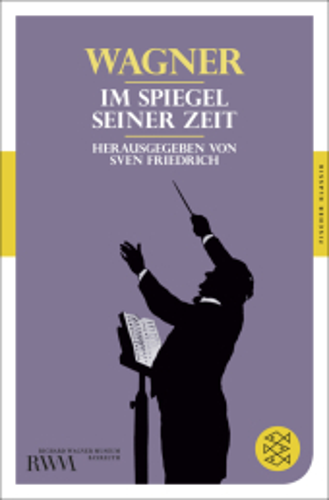 Richard Wagner im Spiegel seiner Zeit