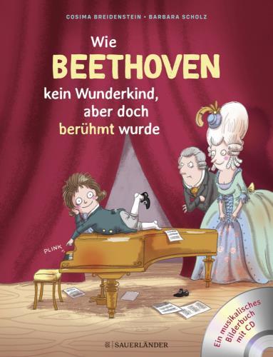 Wie Beethoven kein Wunderkind, aber doch berühmt wurde