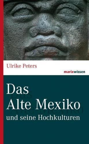 Das Alte Mexiko und seine Hochkulturen