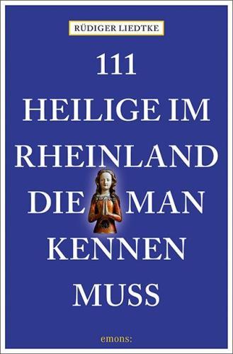 111 Heilige im Rheinland, die man kennen muss