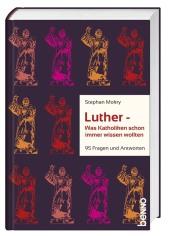 Luther - Was Katholiken schon immer wissen wollten