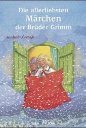 Die allerliebsten Märchen der Brüder Grimm
