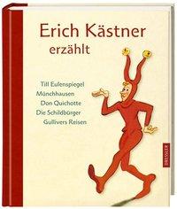 Erich Kästner erzählt Till Eulenspiegel, Münchhausen, Don Quichotte, Die Schildbürger, Gullivers Reisen