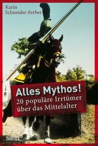 Alles Mythos! - 20 populäre Irrtümer über das Mittelalter