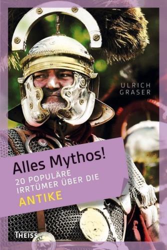 Alles Mythos! - 20 populäre Irrtümer über die Antike