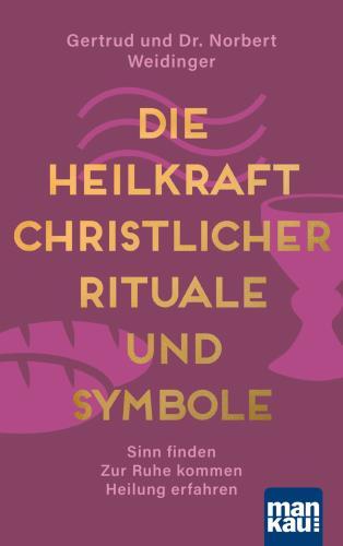 Die Heilkraft christlicher Rituale und Symbole