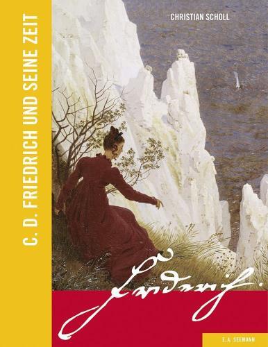 Caspar David Friedrich und seine Zeit