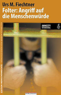 Folter: Angriff auf die Menschenwürde