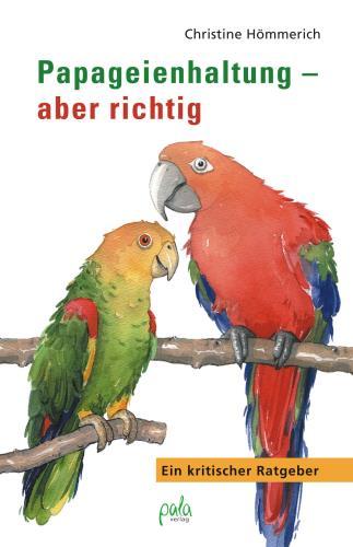 Papageienhaltung - aber richtig