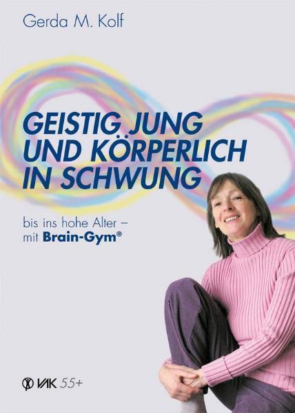 Geistig jung und körperlich in Schwung bis ins hohe Alter - mit Brain-Gym®