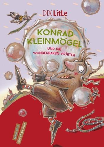 Konrad Kleinmögel und die wunderbaren Wörter