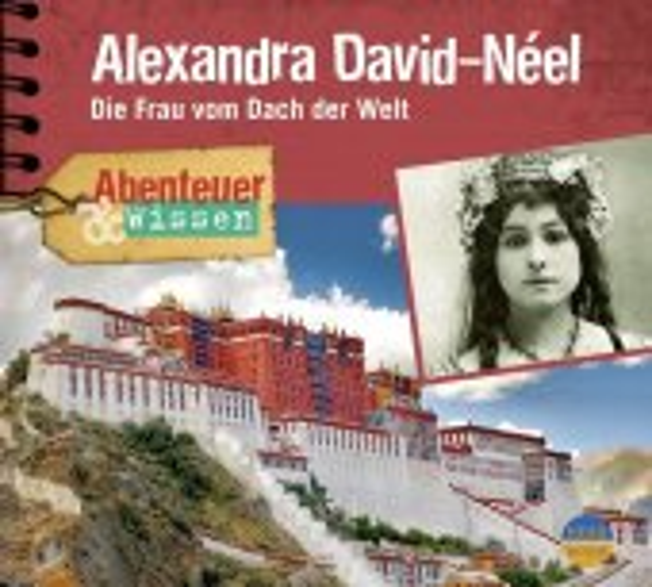 Alexandra David-Néel - Die Frau vom Dach der Welt